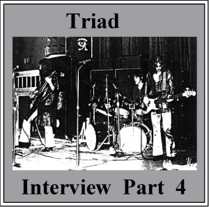 Triad Interview Part FOUR