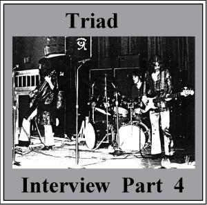 Triad Interview Part FOUR